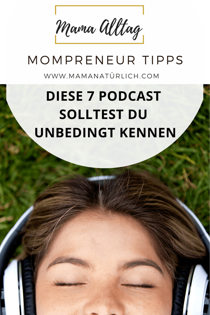 7 Podcasts welche Du als Mompreneur kennen solltest!